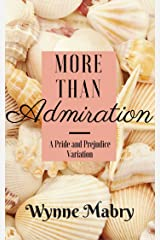 More Than Admiration: A Pride and Prejudice Variation Kindle Edition
