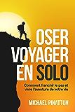 Oser Voyager en Solo: Comment franchir le pas et vivre l'aventure de votre vie