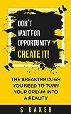 Don't Wait For Opportunity Create It (success habits, millionaire success habits, psychology of winning, gorilla mindset, self-help Book 1) (English Edition)
