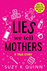 Lies We Tell Mothers: A True Story Kindle Edition