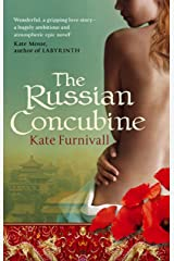 The Russian Concubine: 'Wonderful . . . hugely ambitious and atmospheric' Kate Mosse Kindle Edition
