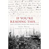If You're Reading This...: Last Letters from the Front Line (English Edition)