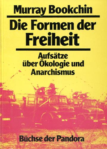 Die Formen der Freiheit: Aufsätze über Ökologie und Anarchismus