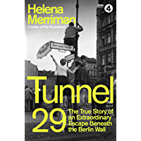 Tunnel 29: Love, Espionage and Betrayal: the True Story of an Extraordinary Escape Beneath the Berlin Wall (English…