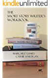 The Short Story Writer's Workbook: Your Definitive Guide to Writing Every Kind of Short Story (CreativeWritingMatters…