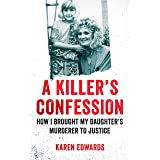 A Killer's Confession: How I Brought My Daughter's Murderer to Justice