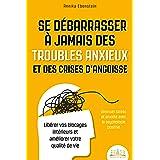 Se débarrasser à jamais des troubles anxieux et des crises d'angoisse - Diminuer stress et anxiété avec la psychologie positi