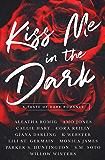 Kiss Me in the Dark Anthology : A Taste of Dark Romance