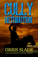 Cully: Retribution: (Cully the Bounty Hunter - Book 5) Kindle Edition