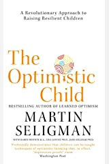 The Optimistic Child: A Revolutionary Approach to Raising Resilient Children Kindle Edition
