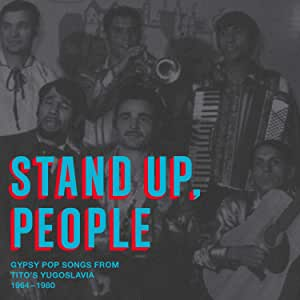 Stand Up, People - Gypsy Pop Songs from Tito's Yugoslavia, 1964-1980