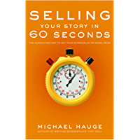 Selling Your Story in 60 Seconds: The Guaranteed Way to Get Your Screenplay or Novel Read (English Edition)