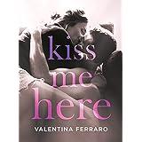 Kiss Me Here (Italian Edition)