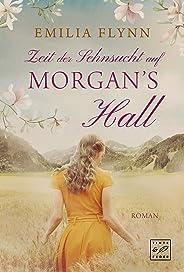 Zeit der Sehnsucht auf Morgan's Hall (Die Morgan-Saga 2)