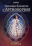 Premiers éléments d'astrosophie: Introduction à tous les traités d'astrologie