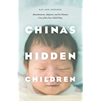 China's Hidden Children: Abandonment, Adoption, and the Human Costs of the One-Child Policy (English Edition)