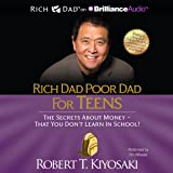 Rich Dad Poor Dad for Teens: The Secrets About Money - That You Don't Learn in School!