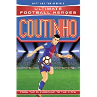 Coutinho (Ultimate Football Heroes) - Collect Them All!: From the Playground to the Pitch
