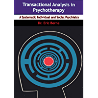 Transactional Analysis in Psychotherapy: A Systematic Individual and Social Psychiatry (English Edition)