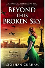 Beyond This Broken Sky: A completely heartbreaking and unforgettable WW2 historical novel Kindle Edition