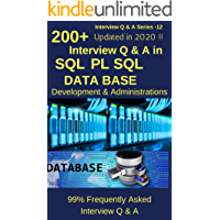 200 + Interview Q & A in SQL , PL/SQL, Database Development & Administration-Updated in 2020 !!: 99% Frequently asked…