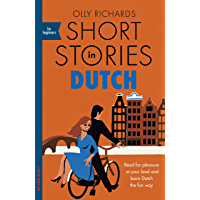 Short Stories in Dutch for Beginners: Read for pleasure at your level, expand your vocabulary and learn Dutch the fun…