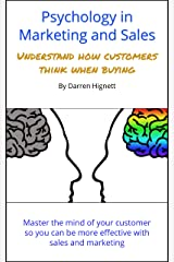 Psychology in Marketing and Sales: Understand how customers think when buying Kindle Edition