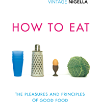 How To Eat  The Pleasures and Principles of Good Food  Vintage Classics Anniversary   English Edition