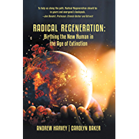 Radical Regeneration:: Birthing the New Human in the Age of Extinction (English Edition)
