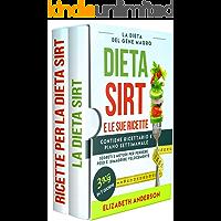 LA DIETA SIRT E LE SUE RICETTE: la dieta del gene magro, segreti e metodi per perdere peso e dimagrire velocemente. Contiene ricettario e piano settimanale. 3kg in 7 giorni.