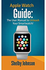 Apple Watch Guide: The User Manual to Unleash Your Smartwatch! (English Edition) Formato Kindle