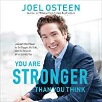 You Are Stronger than You Think: Unleash the Power to Go Bigger, Go Bold, and Go Beyond What Limits You