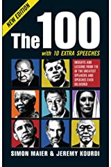 The 100: Insights and lessons from 100 of the greatest speakers and speeches ever delivered (New Edition) Kindle Edition