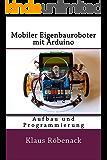 Mobiler Eigenbauroboter mit Arduino: Aufbau und Programmierung