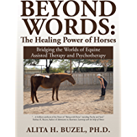 Beyond Words: the Healing Power of Horses: Bridging the Worlds of Equine Assisted Therapy and Psychotherapy (English…