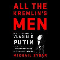 All the Kremlin's Men: Inside the Court of Vladimir Putin (English Edition)