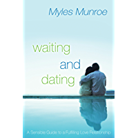 Waiting and Dating: A Sensible Guide to a Fulfilling Love Relationship (English Edition)