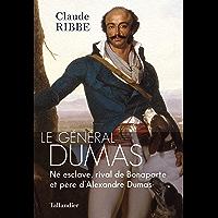 Le général Dumas: Né esclave, rival de Bonaparte et père d'Alexandre Dumas (BIOGRAPHIES)