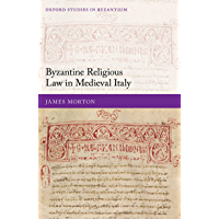 Byzantine Religious Law in Medieval Italy (Oxford Studies in Byzantium) (English Edition)