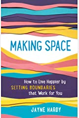 Making Space: How to Live Happier by Setting Boundaries That Work for You Paperback