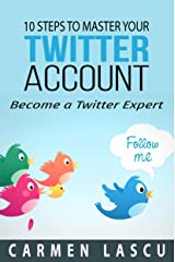 10 Steps to Master Your Twitter Account: Become a Twitter Expert Kindle Edition