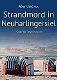 Strandmord in Neuharlingersiel. Ostfrieslandkrimi (Die Kommissare Bert Linnig und Nina Jürgens ermitteln 8)