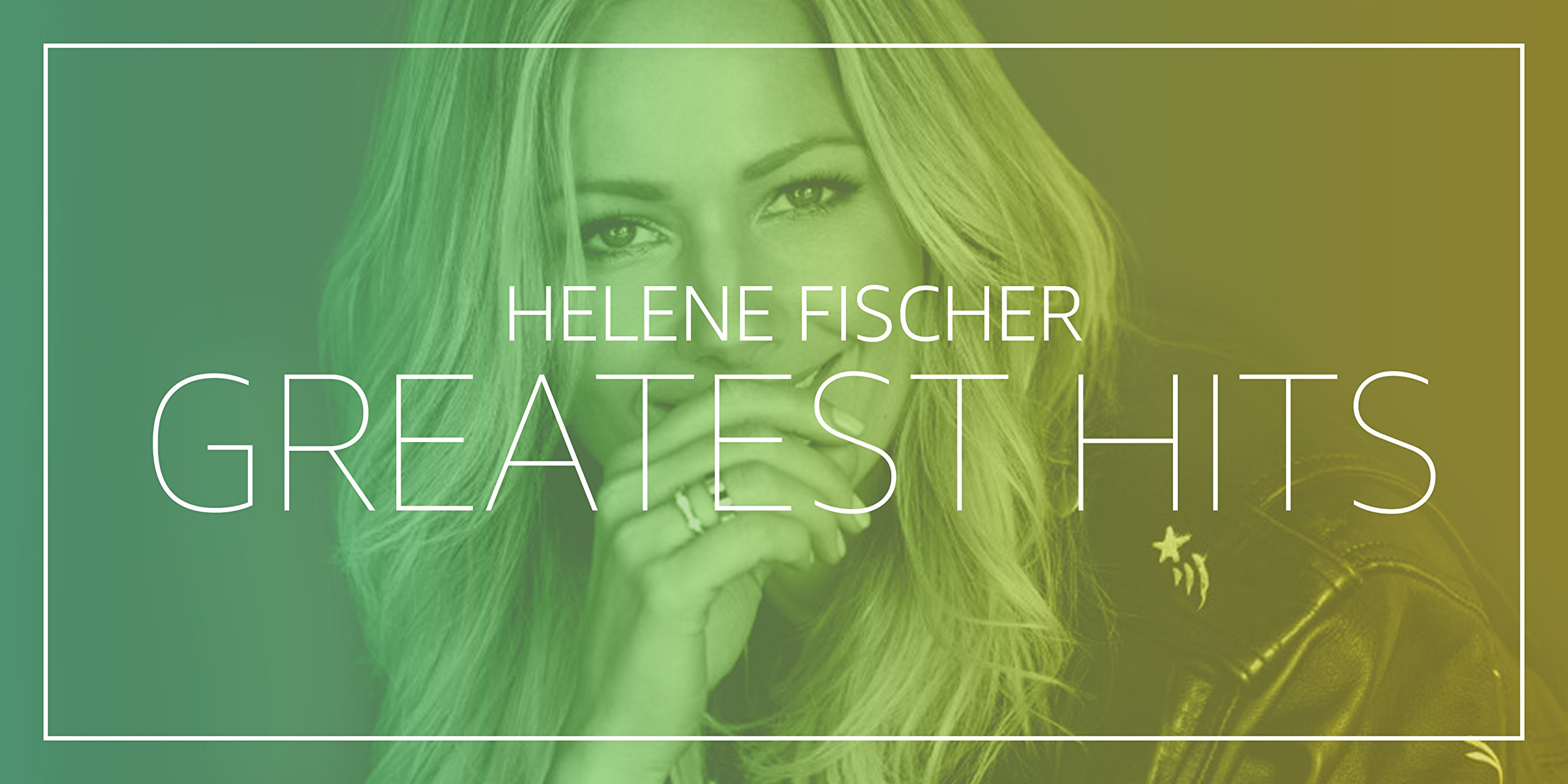 Helene Fischer - Greatest Hits