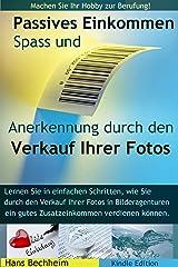 Passives Einkommen, Spaß, Anerkennung durch den Verkauf von Fotos: Lernen Sie in einfachen Schritten, wie Sie durch den Verkauf ihrer Fotos in Bildagenturen ... ein gutes Zusatzeinkommen verdienen können. Kindle Ausgabe