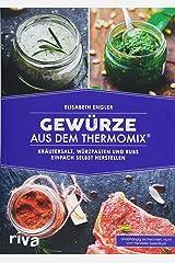 Gewürze aus dem Thermomix®: Kräutersalz, Würzpasten und Rubs einfach selbst herstellen Taschenbuch