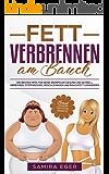 Fett verbrennen am Bauch: Die besten Tipps für deine Bikinifigur! Gesund und schnell abnehmen, Stoffwechsel beschleunigen und Bauchfett loswerden - BONUS: Leckere Smoothie Rezepte