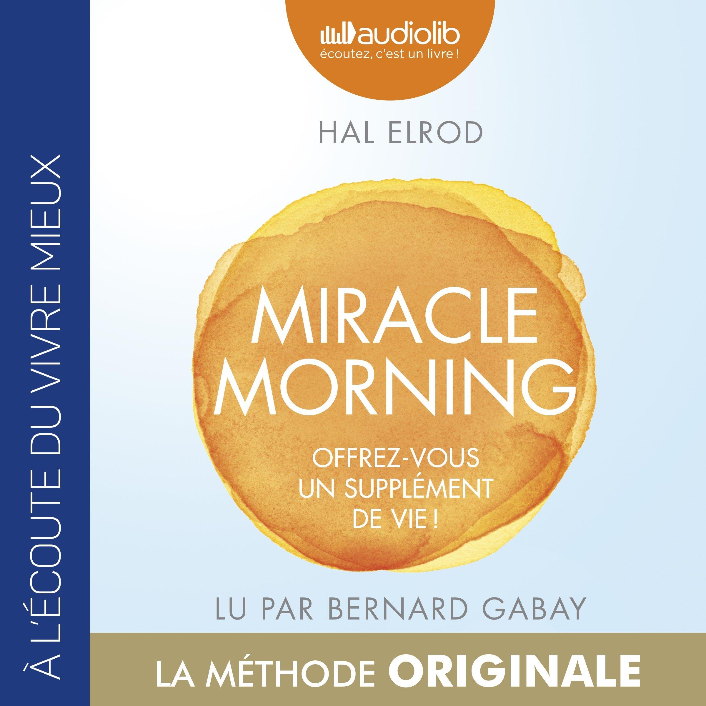 Miracle Morning: Offrez-vous un supplément de vie ! de Hal Elrod