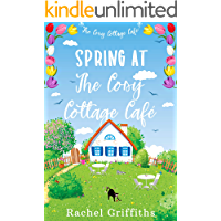 Spring at The Cosy Cottage Café: A heartwarming story of friendship and new beginnings (The Cosy Cottage Café Book 4)