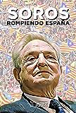 Soros: Rompiendo España (Spanish Edition)