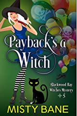 Payback's a Witch (Blackwood Bay Witches Paranormal Cozy Mystery Book 5) Kindle Edition